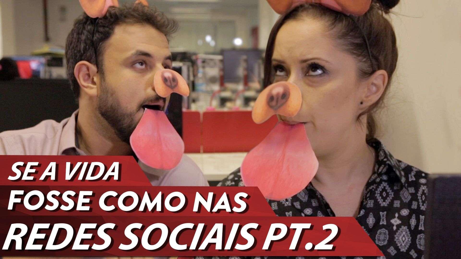 SE A VIDA FOSSE COMO NAS REDES SOCIAIS PT.2